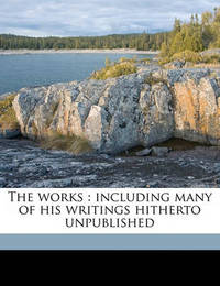 The Works: Including Many of His Writings Hitherto Unpublished by George Berkeley