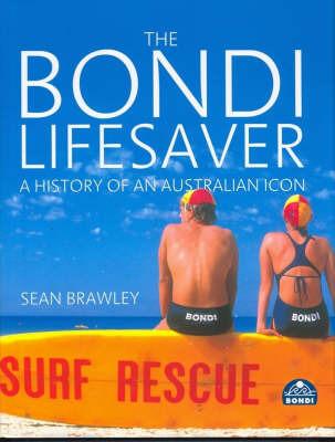 The Bondi Lifesaver: A History of an Australian Icon by Sean Brawley (University of New South Wales)