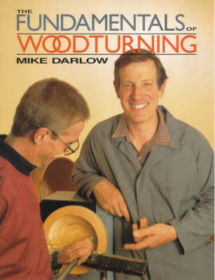 The Fundamentals of Woodturning by Mike Darlow