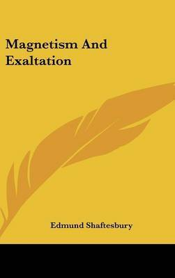 Magnetism and Exaltation by Edmund Shaftesbury