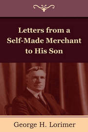 Letters from a Self-Made Merchant to His Son by Horace George Lorimer