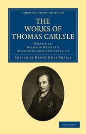 The Works of Thomas Carlyle: Volume 23, Wilhelm Meister's Apprenticeship and Travels I by Thomas Carlyle