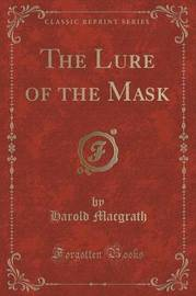 The Lure of the Mask (Classic Reprint) by Harold Macgrath