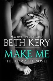 Make Me: Complete Novel by Beth Kery