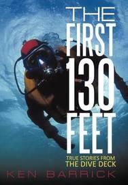 The First 130 Feet by Ken Barrick