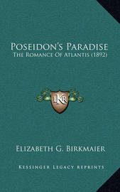 Poseidon's Paradise: The Romance of Atlantis (1892) by Elizabeth G Birkmaier