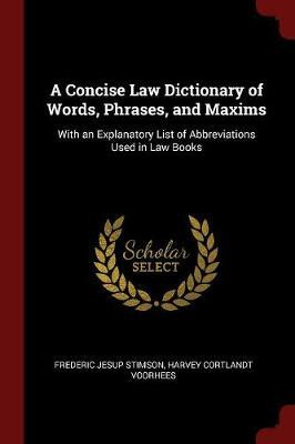 A Concise Law Dictionary of Words, Phrases, and Maxims by Frederic Jesup Stimson