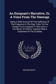An Emigrant's Narrative, Or, a Voice from the Steerage by William Smith