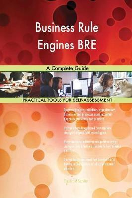 Business Rule Engines BRE A Complete Guide by Gerardus Blokdyk