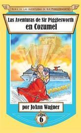 Las Aventuras de Sir Pigglesworth En Cozumel by Joann Wagner image