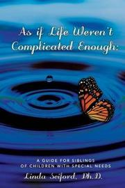 As If Life Weren't Complicated Enough by Linda Seiford