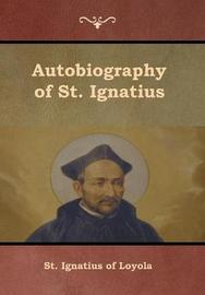 Autobiography of St. Ignatius by St.Ignatius of Loyola,