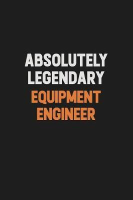 Absolutely Legendary Equipment Engineer by Camila Cooper