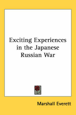 Exciting Experiences in the Japanese Russian War by Marshall Everett