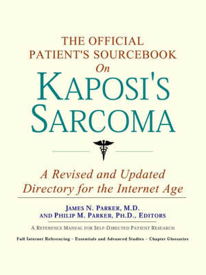 The Official Patient's Sourcebook on Kaposi's Sarcoma: A Revised and Updated Directory for the Internet Age by ICON Health Publications