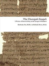 The Chutzpah Gospel: 8 Weeks of Guts & Glory in the Gospel of Matthew by Kimberly Orr
