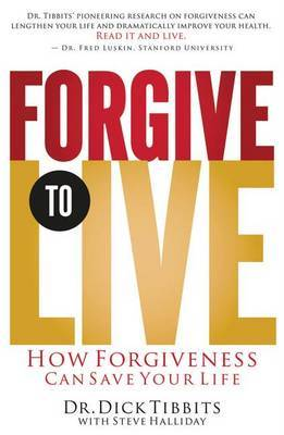 Forgive to Live by Dick Tibbits image