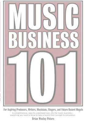 Music Business 101 by Brian Wesley Peters