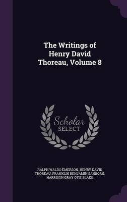 The Writings of Henry David Thoreau, Volume 8 by Ralph Waldo Emerson