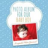 Photo Album for Our Baby Boy by Speedy Publishing LLC