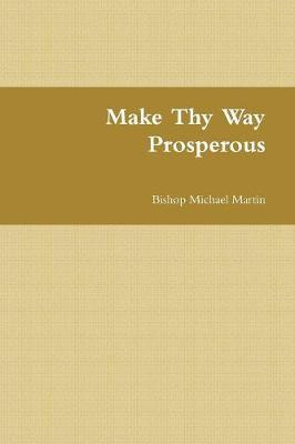 Make Thy Way Prosperous by Bishop Michael Martin