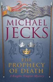 The Prophecy of Death (Knights Templar Mysteries 25) by Michael Jecks
