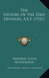 The History of the 33rd Division, A.E.F. (1921) by Frederic Louis Huidekoper