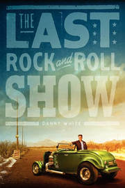 THE Last Rock and Roll Show by William Daniel White