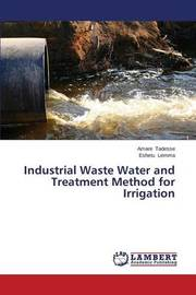 Industrial Waste Water and Treatment Method for Irrigation by Tadesse Amare