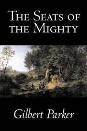 The Seats of the Mighty by Gilbert Parker, Fiction, Literary by Gilbert Parker image