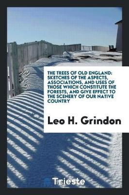 The Trees of Old England by Leo H Grindon