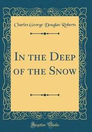 In the Deep of the Snow (Classic Reprint) by Charles George Douglas Roberts image