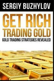 Get Rich Trading Gold by Sergiy Buzhylov