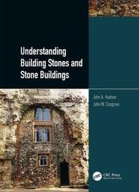 Understanding Building Stones and Stone Buildings by John A Hudson