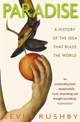 Paradise: A History of the Idea That Rules the World by Kevin Rushby image