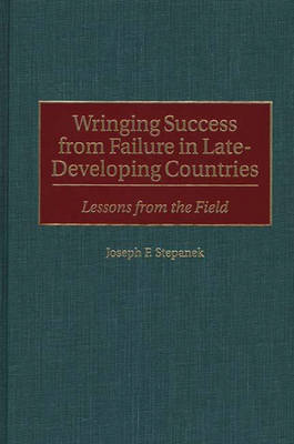 Wringing Success from Failure in Late-Developing Countries by Joseph F. Stepanek