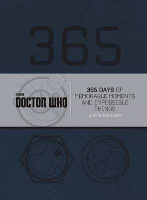 Doctor Who: 365 Days of Memorable Moments and Impossible Things by Justin Richards