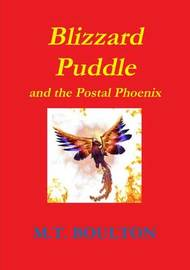 Blizzard Puddle and the Postal Phoenix Part 1 by M.T. Boulton