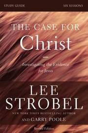 The Case for Christ Study Guide Revised Edition by Lee Strobel