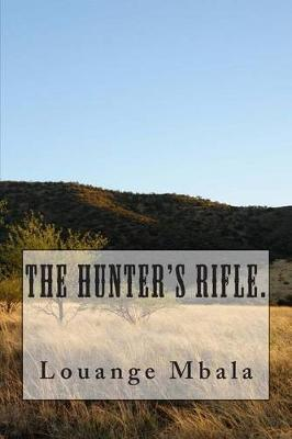 The Hunter's Rifle. by Louange Mbala