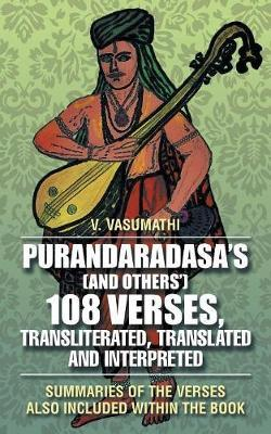 Purandaradasa's (and Others') 108 Verses, Transliterated, Translated and Interpreted by V Vasumathi image