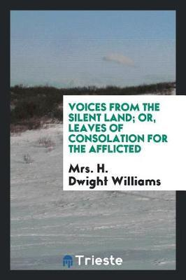 Voices from the Silent Land; Or, Leaves of Consolation for the Afflicted by Mrs H Dwight Williams image