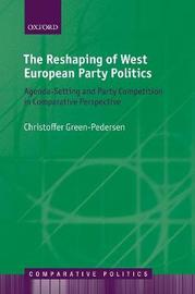 The Reshaping of West European Party Politics by Christoffer Green-Pedersen