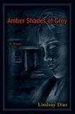 Amber Shades of Grey by Lindsay Dias