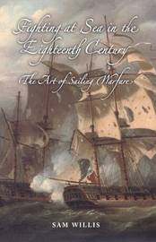Fighting at Sea in the Eighteenth Century by Sam Willis