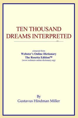 Ten Thousand Dreams Interpreted: Extracted from Webster's Online Dictionary - The Rosetta Edition by ICON Reference