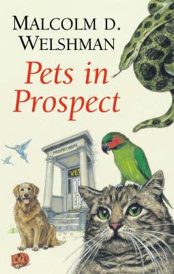 Pets in Prospect by Malcolm D. Welshman