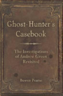 Ghost-Hunter's Casebook by Bowen Pearse