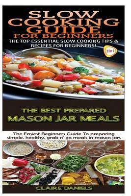 Slow Cooking Guide for Beginners & the Best Prepared Mason Jar Meals by Claire Daniels image