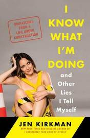 I Know What I'm Doing -- And Other Lies I Tell Myself by Jen Kirkman